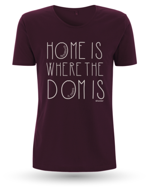 "Men`s Roll Up Sleeve T-Shirt ""Home is where the Dom is"""